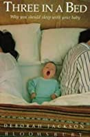 Three in a Bed: Why You Should Sleep with Your Baby