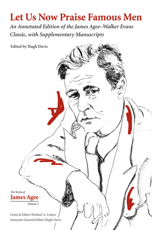 Let Us Now Praise Famous Men: An Annotated Edition of the James Agee–Walker Evans Classic, with Supplementary Manuscripts