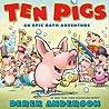 Ten Pigs: An Epic Bath Adventure: An Epic Bath Adventure