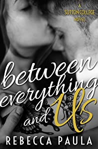 Between Everything and Us (Sutton College, #1)