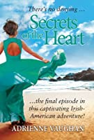 Secrets of the Heart: There's no denying ... the final episode in this captivating Irish-American adventure!