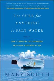 The Cure for Anything Is Salt Water: How I Threw My Life Overboard and Found Happiness at Sea