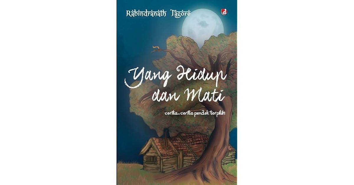 Yang Hidup Dan Mati Cerita Cerita Pendek Terpilih By Rabindranath