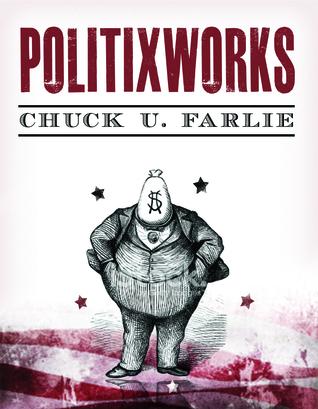 Politixworks By Chuck U Farlie