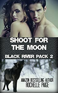 Shoot for the Moon (Black River Pack #2; Fated Mates #2)