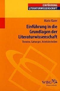 Einführung in die Grundlagen der Literaturwissenschaft: Theorien, Gattungen, Arbeitstechniken