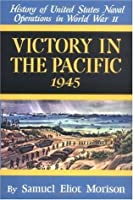 History of US Naval Operations in World War II Volume XIV: Victory in the Pacific 1945