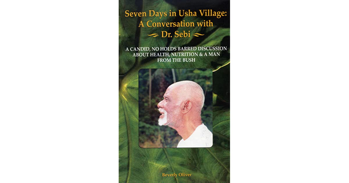 Seven Days in Usha Village: A Conversation with Dr  Sebi by