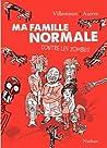 Ma famille normale contre les zombies by Vincent Villeminot