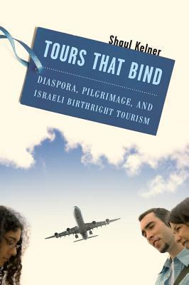 Tours That Bind: Diaspora, Pilgrimage, and Israeli Birthright Tourism