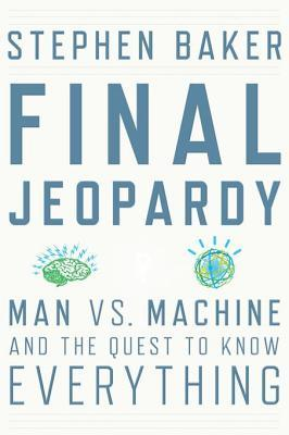 Final Jeopardy: Man vs  Machine and the Quest to Know