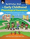 Purposeful Play for Early Childhood Phonological Awareness: Level Pre-K-1 [With CDROM]
