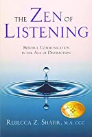 The Zen of Listening: Mindful Communication in the Age of Distraction: Mindful Communication in the Age of Distraction