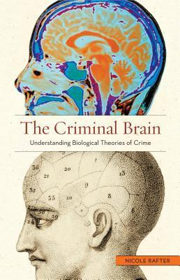 The Criminal Brain Understanding Biological Theories of Crime, 2nd Edition