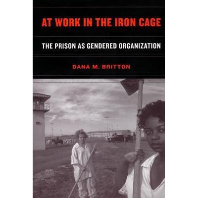 At Work In The Iron Cage The Prison As Gendered Organization By