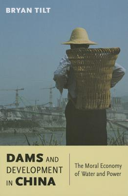 Dams and Development in China  The Moral Economy of Water and Power
