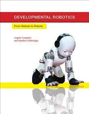Developmental Robotics From Babies to Robots