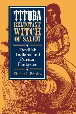 Tituba, Reluctant Witch of Salem: Devilish Indians and Puritan Fantasies