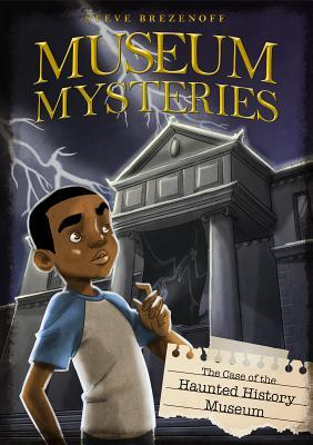 The Case of the Haunted History Museum by Steve Brezenoff