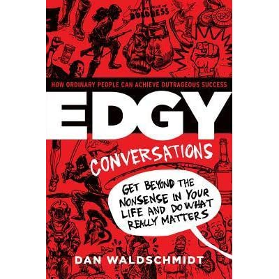 Read Edgy Conversations How Ordinary People Can Achieve Outrageous Success By Dan Waldschmidt