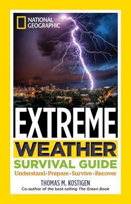 National Geographic Extreme Weather Survival Guide - Understand, Prepare, Survive, Recover
