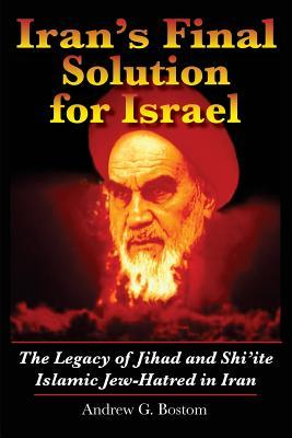 Iran's Final Solution for Israel: The Legacy of Jihad and Shi'ite Islamic Jew-Hatred in Iran