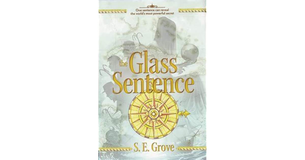 The Glass Sentence (The Mapmakers Trilogy, #1) by S E  Grove