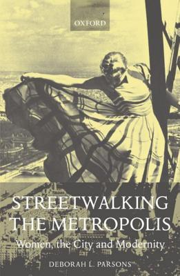 Streetwalking the Metropolis: Women, the City, and Modernity