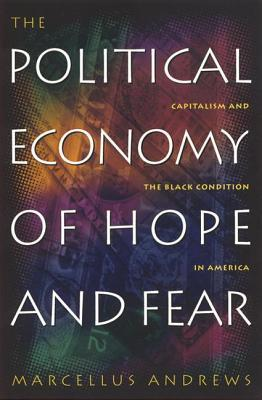 The Political Economy of Hope and Fear: Capitalism and the Black Condition in America