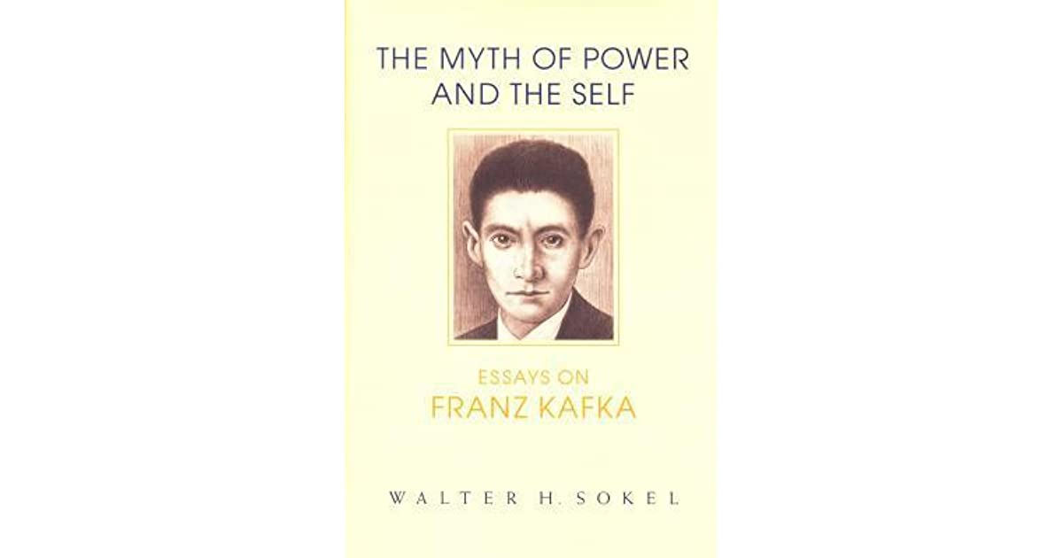 the myth of power and the self essays on franz kafka by walter h  the myth of power and the self essays on franz kafka by walter h sokel