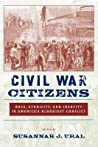 Civil War Citizens: Race, Ethnicity, and Identity in Americaas Bloodiest Conflict