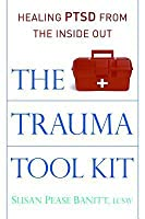 The Trauma Tool Kit: Healing Ptsd from the Inside Out: Healing Ptsd from the Inside Out