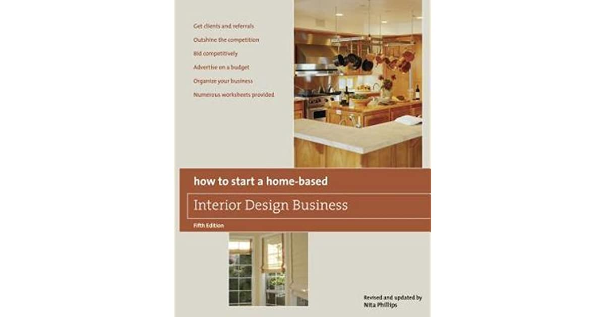 How To Start A Home Based Interior Design Business, 5th By Nita B. Phillips