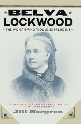 Belva Lockwood The Woman Who Would Be President