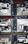 The Technology of Policing: Crime Mapping, Information Technology, and the Rationality of Crime Control (New Perspectives in Crime, Deviance, and Law)