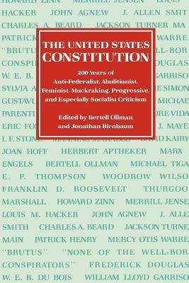The United States Constitution: Two Hundred Years of Anti-Federalist, Abolitionist, Feminist, Muckraking, Progressive, and Especially Socialist Criticism