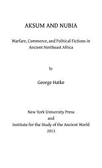 Aksum and Nubia: Warfare, Commerce, and Political Fictions in Ancient Northeast Africa