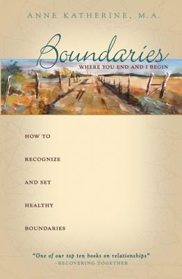 Boundaries Where You End And I Begin by Anne  Katherine