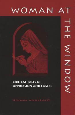 Woman at the Window: Biblical Tales of Oppression and Escape