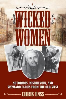 Wicked-Women-Notorious-Mischievous-and-Wayward-Ladies-from-the-Old-West