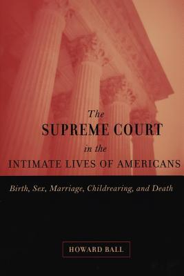 Supreme Court in the Intimate Lives of Americans: Birth, Sex, Marriage, Childrearing, and Death