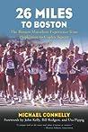 26 Miles to Boston: The Boston Marathon Experience from Hopkinton to Copley Square