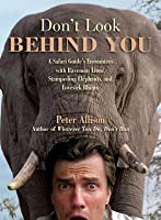 Don't Look Behind You! A Safari Guide's Encounters with Ravenous Lions, Stampeding Elephants, and Lovesick Rhinos