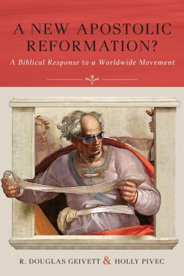 A New Apostolic Reformation?: A Biblical Response to a