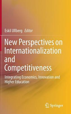 New Perspectives on Internationalization and Competitiveness: Integrating Economics, Innovation and Higher Education