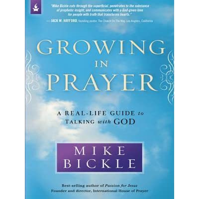 Growing in prayer a real life guide to talking with god by mike bickle fandeluxe Image collections