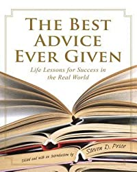 The Best Advice Ever Given: Life Lessons for Success In the Real World