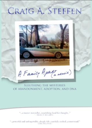 A Family Apart - Sleuthing the Mysteries of Abandonment, Adop... by Craig A. Steffen