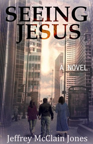 Seeing Jesus by Jeffrey McClain Jones