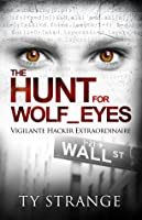 The Hunt for Wolf_Eyes: Vigilante Hacker Extraordinaire